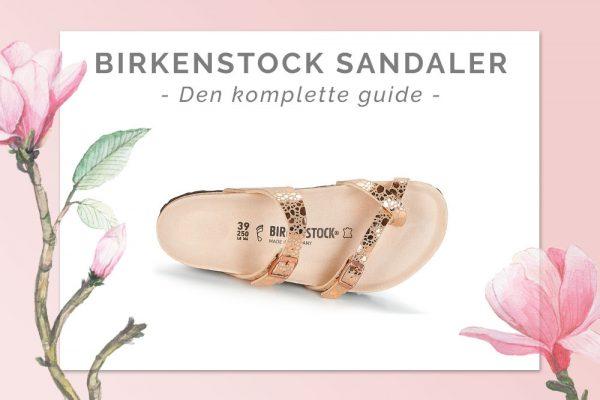Birkenstock sandaler: Den komplette guide